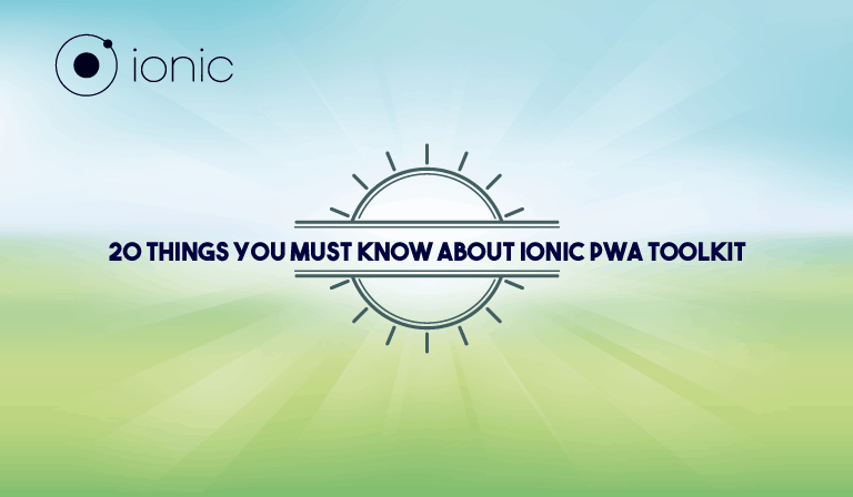 Ionic PWA Toolkit : 20 Things You Must Know About it