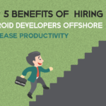 Top 5 Benefits of  Hiring Android Developers Offshore