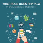What Role Does PHP Play In E-commerce Websites?