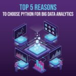5 Reasons Why You Should Choose Python for Big Data