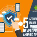 5 Security Issues While Developing Android Apps