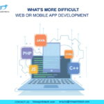 What's more Difficult, Web or Mobile App Development? Why?
