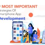 9 Most Important Strategies Of Smartphone App Development
