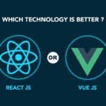 Which Technology is Better- React JS or Vue JS?