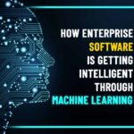 How Enterprise Software Is Getting Intelligent Through Machine Learning