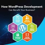 How WordPress Development Can Benefit Your Business?