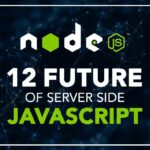 NodeJS 12: The future of server-side JavaScript