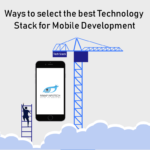 Ways to Select the Best Technology Stack for Mobile Development