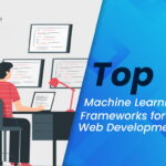 Top Machine Learning Frameworks for Web Development