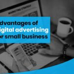 Advantages of digital advertising for small business