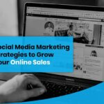 Social Media Marketing Strategies to Grow Your Online Sales