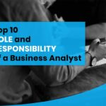 Top 10 Role and Responsibility of a Business Analyst