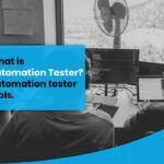 What is an automation tester? Automation tester tools