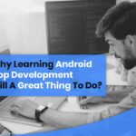 Why Learning Android App Development Still A Great Thing To Do?