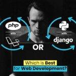 PHP with Laravel or Python with Django, which is best for web development?