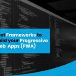 Best Frameworks to build your Progressive Web Apps(PWA)