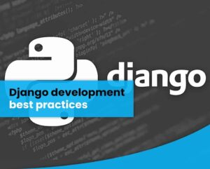 Django development best practices (Django Programming/Coding)