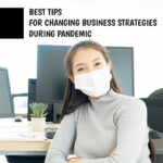 Five Best Tips for Changing Business Strategies during Pandemic