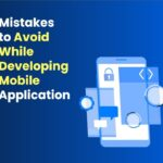 8 Mistakes to Avoid While Developing Mobile Application