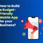 How to Build a Budget-Friendly Mobile App for your Business?