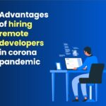 Advantages of hiring remote developers in corona pandemic
