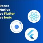 React Native vs Flutter vs Ionic