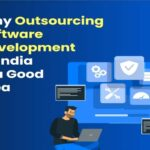 Why Outsourcing Software Development to India is a Good Idea
