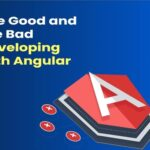 The Good and the Bad of Developing with Angular