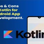 Pros & Cons of Kotlin for Android App Development