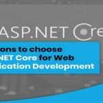 Reasons to choose Asp. Net Core for Web Application Development