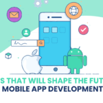 7 Trends that will Shape the Future of Mobile App Development