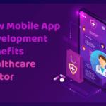 How Mobile App Development Benefits Healthcare Sector