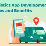 Logistics App Development: Types and Benefits