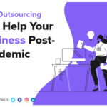 How IT Outsourcing Can Help Your Business Post-Pandemic