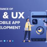 Importance of UI & UX in Mobile App Development